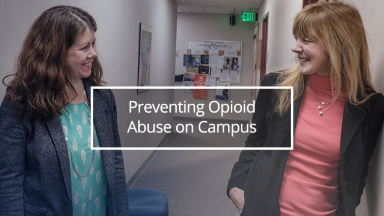 "Professors Brenda Russell and Jen Murphy with text saying ""Preventing Opioid Abuse on Campus"""